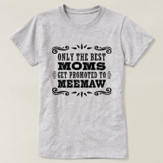 Only The Best Moms Get Promoted To MeeMaw T-Shirt