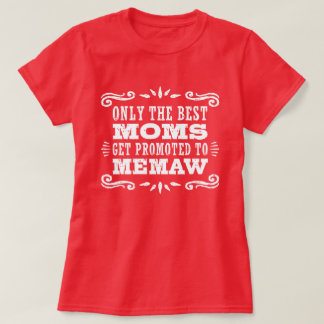 Only The Best Moms Get promoted To MeMaw T-Shirt