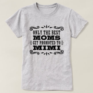 Only The Best Moms Get promoted To Mimi T-Shirt