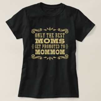 Only The Best Moms Get promoted To MomMom T-Shirt