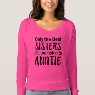 Only the Best Sisters get Promoted Auntie funny T-shirt