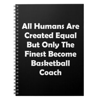 Only The Finest Become Basketball Coach Spiral Notebook