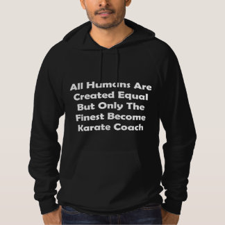 Only The Finest Become Karate Coach Hoodie