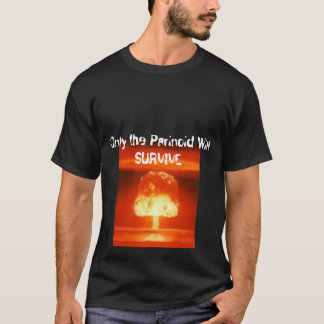 Only the Parinoid Will SURVIVE T-Shirt