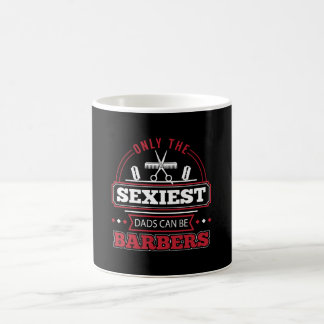 Only The Sexiest Dads Can Be Barbers Shirt Coffee Mug