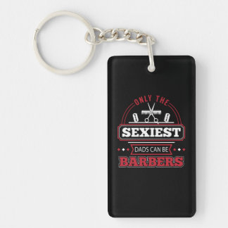Only The Sexiest Dads Can Be Barbers Shirt Keychain