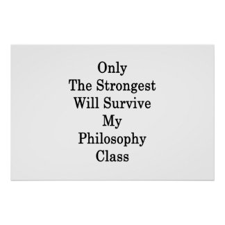 Only The Strongest Will Survive My Philosophy Clas Poster