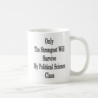 Only The Strongest Will Survive My Political Scien Coffee Mug