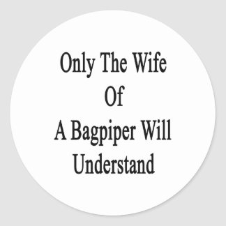 Only The Wife Of A Bagpiper Will Understand Classic Round Sticker