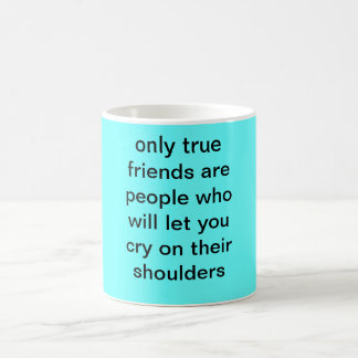 only true friends are people who will let you c... basic white mug