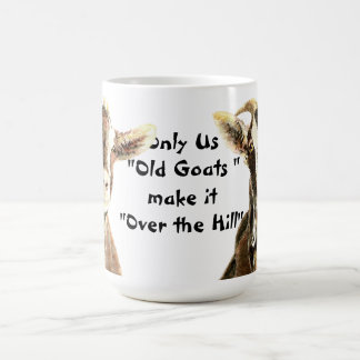 Only Us Old Goats make it Over the Hill Birthday Classic White Coffee Mug