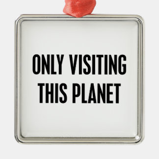 Only Visiting This Planet Metal Ornament
