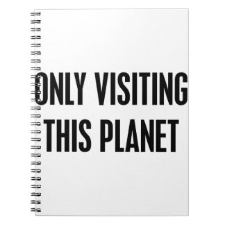 Only Visiting This Planet Notebook
