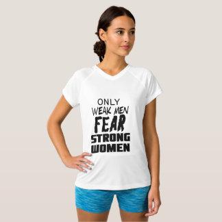 ONLY WEAK MEN FEAR STRONG WOMEN T-Shirt