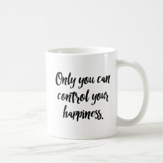 Only You Can Control Your Happiness. Coffee Mug