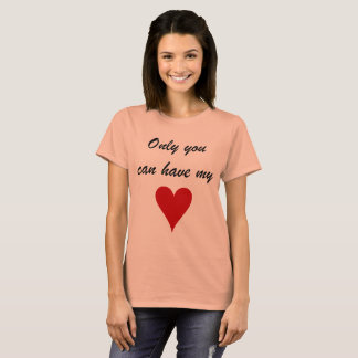 Only you can have my heart T-Shirt