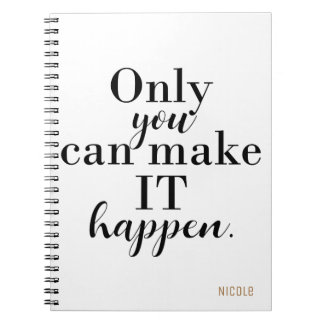 ONLY YOU CAN MAKE IT HAPPEN Personalized Custom Notebooks