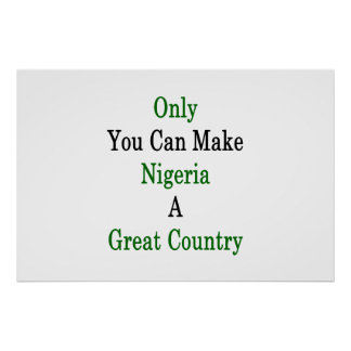Only You Can Make Nigeria A Great Country Poster