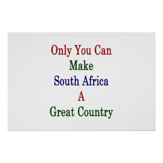 Only You Can Make South Africa A Great Country Poster