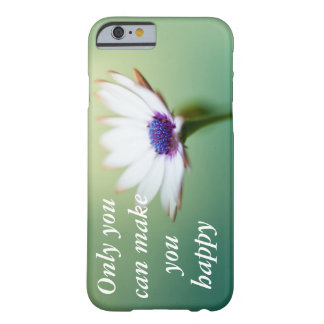 Only you can make you happy barely there iPhone 6 case
