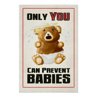 Only YOU Can Prevent Babies Poster