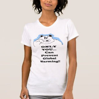 Only You...Can Prevent Global Warming T-Shirt