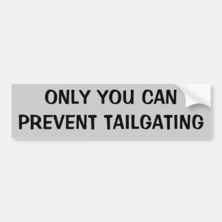 Only You Can Prevent Tailgating Bumper Sticker