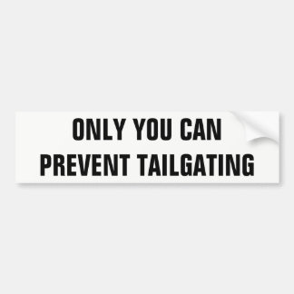 Only You Can Prevent Tailgating folio condenced Bumper Sticker