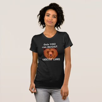 """Only You Can Resist Fascist Liars"" T-Shirt"