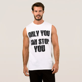 Only you can stop you (white) sleeveless shirt