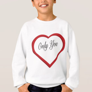 Only You Sweatshirt