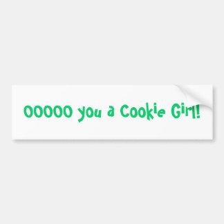 OOOOO you a Cookie Girl! Bumper Sticker