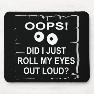 Oops Did I Just Roll My Eyes Out Loud © WhiteTiger Mouse Pad