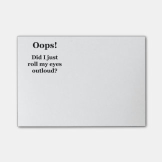 Oops! Did I Just Roll My Eyes Outloud? Post-it® Notes