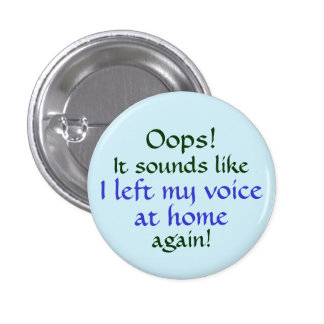 Oops Left my Voice at Home 1 Inch Round Button