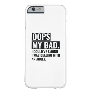 OOPS My Bad Barely There iPhone 6 Case