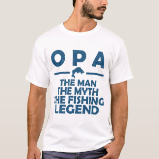OPA THE MAN THE MYTH THE FISHING LEGEND T-Shirt