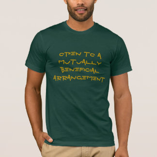 Open to a mutually beneficial arrangement T-Shirt