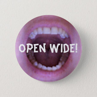 open wide! 2 inch round button
