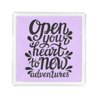 Open Your Heart To New Adventures Acrylic Tray