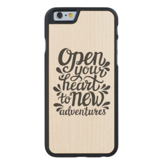 Open Your Heart To New Adventures Carved Maple iPhone 6 Case