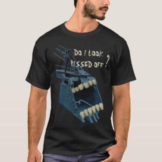 OPERATING ENGINEER DO I LOOK PISSED OFF BUCKET T-Shirt