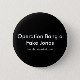 Operation Bang a Fake Jonas, [not the married one] 2 Inch Round Button