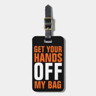 Orange Funny Get Your Hands OFF Luggage Tag