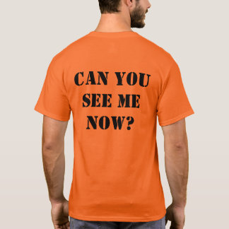 "Orange Hi-vis shirt: ""CAN YOU SEE ME NOW?"" T-Shirt"