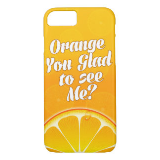Orange You Glad to see Me? iPhone 7 Case
