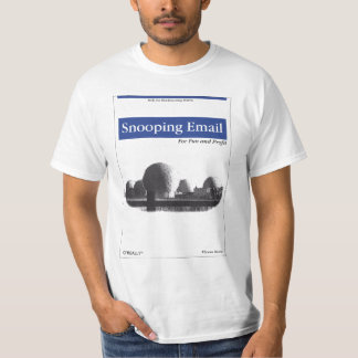 O'Really - Snooping Email for Fun and Profit T-Shirt