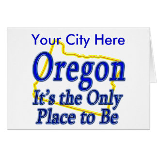 Oregon  It's the Only Place to Be Card
