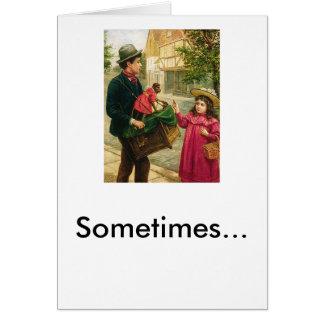 organ_grinder_pvega, Sometimes... Card