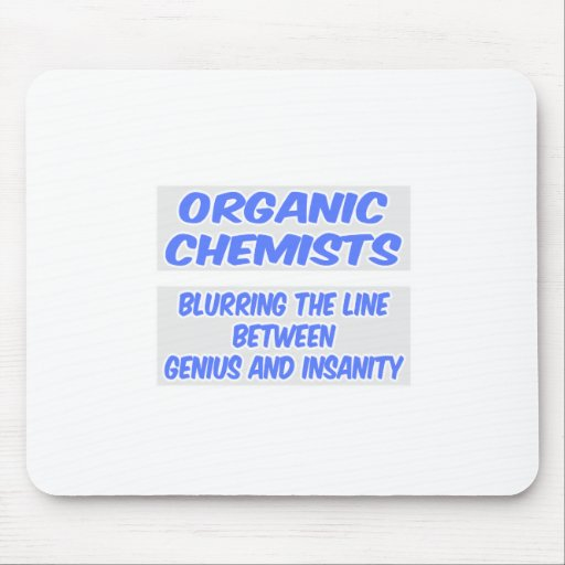 Organic Chemist Joke .. Genius and Insanity Mouse Pads